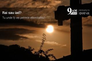 Rai sau iad? Tu unde iti vei petrece eternitatea?